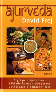 Ájurvéda - Čtyři principy zdraví. Základy harmonické stravy. Detoxikace a omlazení těla