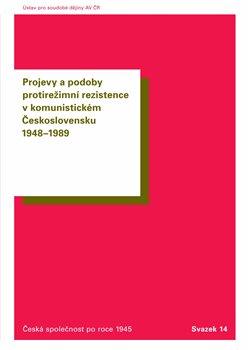 Projevy a podoby protirežimní rezistence v komunistickém Československu 1948-1989