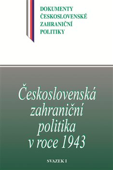 Československá zahraniční politika v roce 1943 - svazek 1.