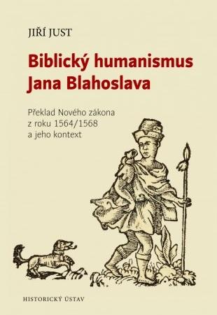 Biblický humanismus Jana Blahoslava - Překlad Nového zákona z roku 1564/1568 a jeho kontext