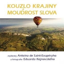 Kouzlo krajiny a moudrost slova - Myšlenky Antoina de Saint-Exupéryho a fotografie Eduarda Kejnovského