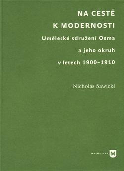 Na cestě k modernosti - Umělecké sdružení Osma a jeho okruh v letech 1900-1910