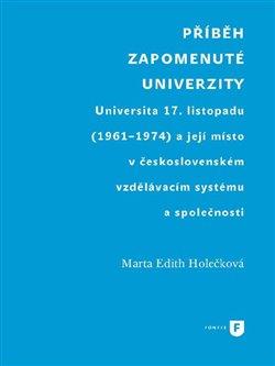 Příběh zapomenuté univerzity - Universita 17. listopadu (1961-1974) a její místo v československém vzdělávacím systému a společnosti