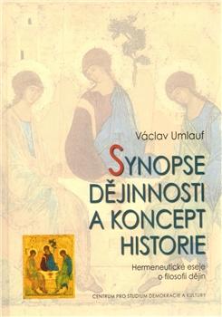 Synopse dějinnosti a koncept historie - Hermeneutické eseje o filosofii dějin