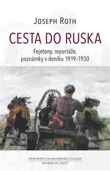 Cesta do Ruska - Fejetony, reportáže, poznámky v deníku 1919–1930