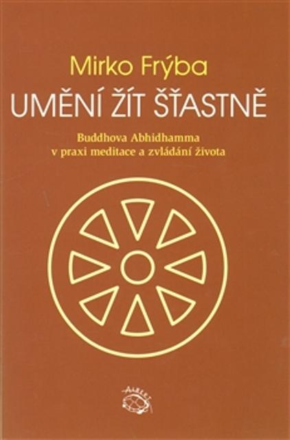 Umění žít šťastně - Buddhova Abhidhamma v praxi meditace a zvládání života