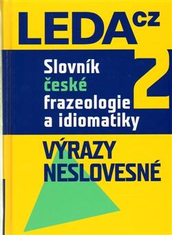 Slovník české frazeologie a idiomatiky 2 - Výrazy neslovesné
