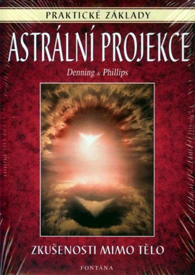 Astrální projekce - Zkušenosti mimo tělo - Praktické základy