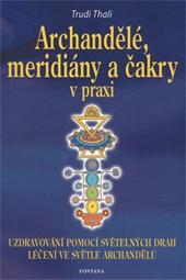 Archandělé, meridiány a čakry v praxi - Uzdravování pomocí světelných drah/Léčení ve světle archandělů