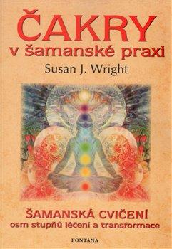 Čakry v šamanské praxi - Šamanská cvičení osm stupňů léčení a transformace