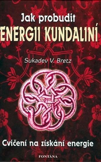 Jak probudit energii kundaliní - Cvičení na získání energie