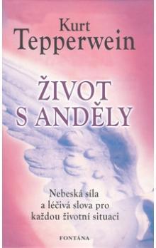 Život s anděly - Nebeská síla a léčivá slova pro každou situaci