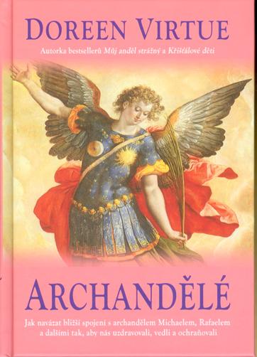 Archandělé - Jak navázat bližší spojení s Michaelem, Rafaelem a dalšími archanděly