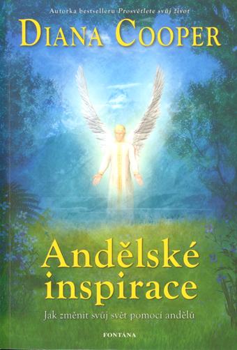 Andělské inspirace - Jak změnit svůj svět pomocí andělů