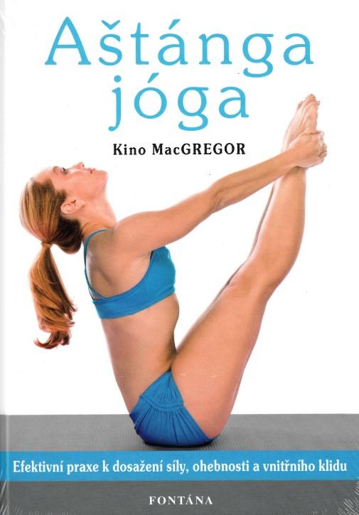Aštánga jóga - Efektivní praxe k dosažení síly, ohebnosti a vnitřního klidu