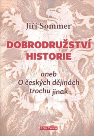 Dobrodružství historie - aneb O českých dějinách trochu jinak