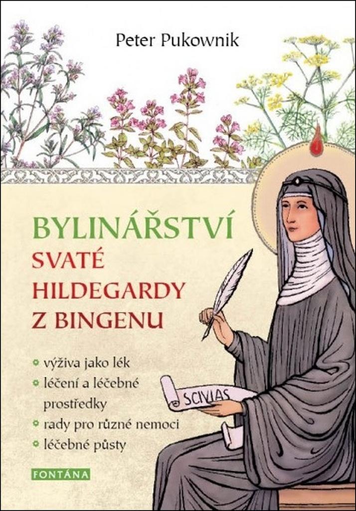 Bylinářství svaté Hildegardy z Bingenu - výživa jako lék,léčení a léčebné prostředky,rady pro různé nemoci,léčebné půsty