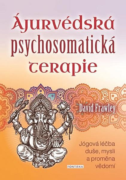 Ájurvédská psychosomatická terapie - Jógová léčba duše, mysli a proměna vědomí