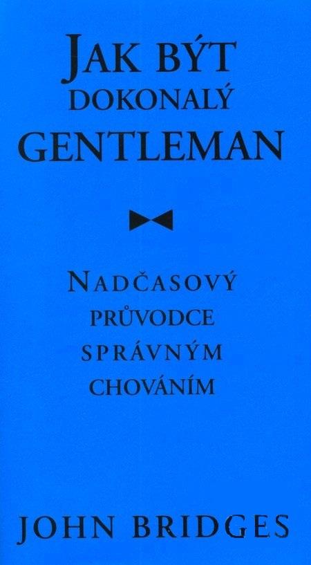 Jak být dokonalý gentleman - Nadčasový průvodce správným chováním