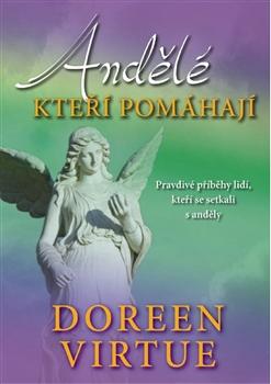 Andělé, kteří pomáhají - Pravdivé příběhy lidí, kteří se setkali s anděly