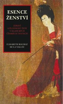 Esence ženství - Zdraví a plodnost ženy v klasických čínských textech