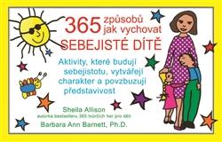 365 způsobů jak vychovávat sebejisté dítě - Aktivity, které budují sebejistotu, vytvářejí charakter a povzbuzují představivost dětí