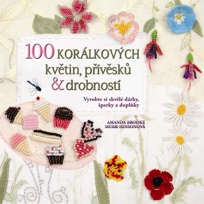 100 korálkových květin, přívěsků a drobností - Vyrobte si skvělé dárky, šperky a doplňky