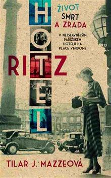 Hotel Ritz - Život, smrt a zrada v nejslavnějším pařížském hotelu na Place Vendôme