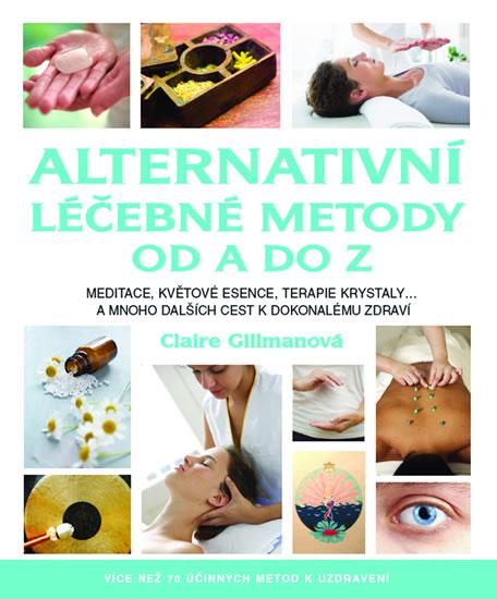 Alternativní léčebné metody od A do Z - Meditace, květové esence, terapie krystaly...a mnoho dalších cest k dokonalému zdraví