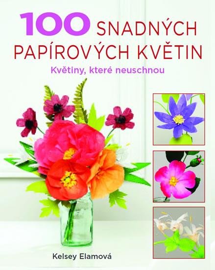 100 snadných papírových květin - Květiny, které neuschnou