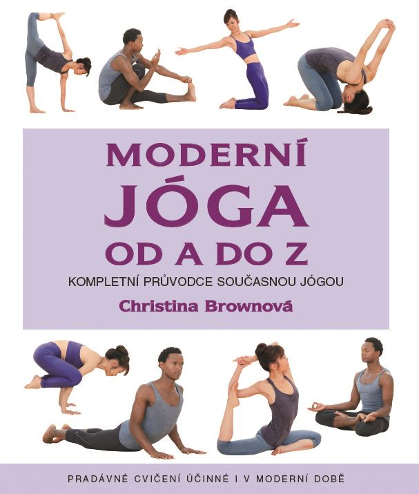 Moderní jóga od A do Z - Kompletní průvodce současnou jógou, pradávné cvičení účinné i v dnešní době
