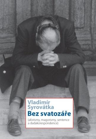Bez svatozáře - Aforismy, magorismy, sentence a dadakorespondence