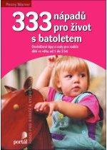 333 nápadů pro život s batoletem - Osvědčené tipy a rady pro rodiče dětí ve věku od 1 do 3 let