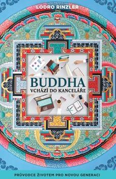 Buddha vchází do kanceláře - Průvodce životem pro novou generaci