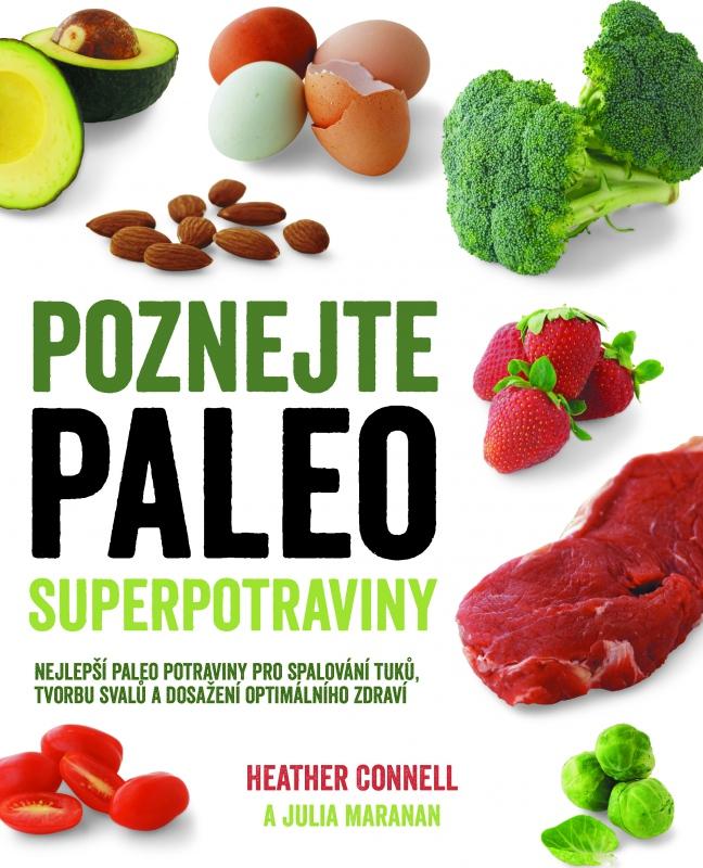 Poznejte paleo superpotraviny - Nejlepší paleo potraviny pro spalování tuků , tvorbu svalů a dosažení optimálního zdraví