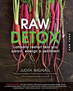 Raw detox - Lahodný restart těla pro zdraví, energii a zeštíhlení