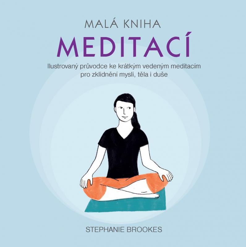 Malá kniha meditací - Ilustrovaný průvodce ke krátkým vedeným meditacím pro zklidnění mysli, těla i duše