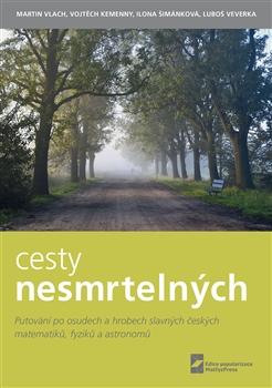 Cesty nesmrtelných - Putování po osudech a hrobech slavných českých matematiků, fyziků a astronomů