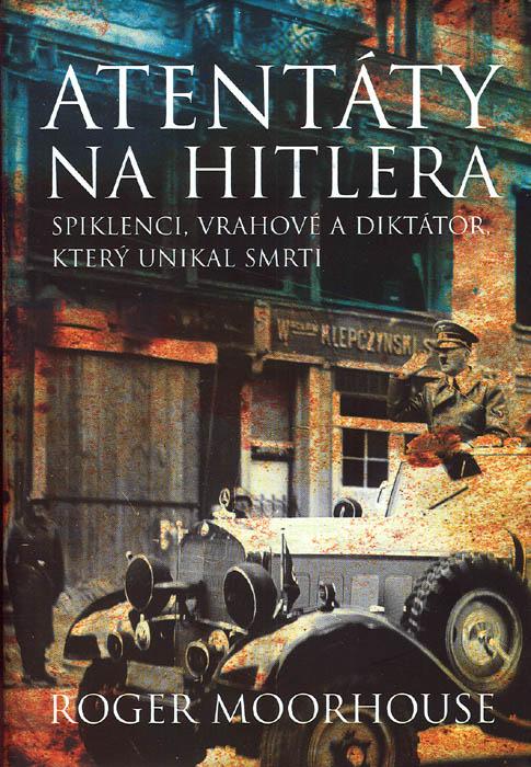 Atentáty na Hitlera - Spiklenci, vrahové a diktátor, který unikal smrti