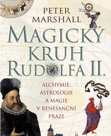 Magický kruh Rudolfa II. - Alchymie, astrologie a magie v renesanční Praze