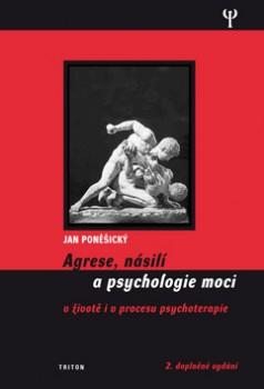Agrese, násilí a psychologie moci - v životě i v procesu psychoterapie, 2. vyd.