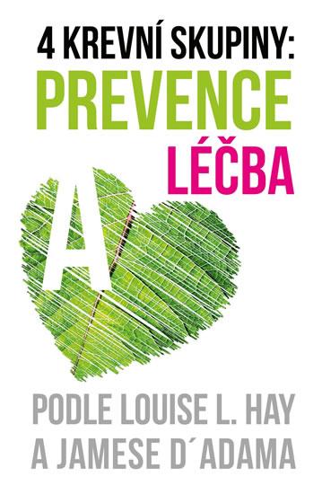 4 krevní skupiny: prevence a léčba - podle Louise L. Hay a Jamese D´Adama