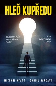 Hleď kupředu - Osvědčený plán, jak se přestat flákat a žít svůj vysněný život