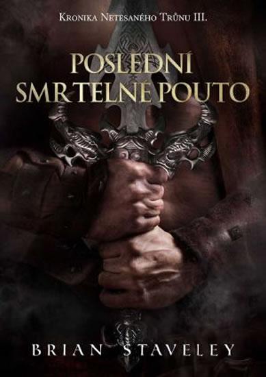 Poslední smrtelné pouto - Kronika Netesaného trůnu III.