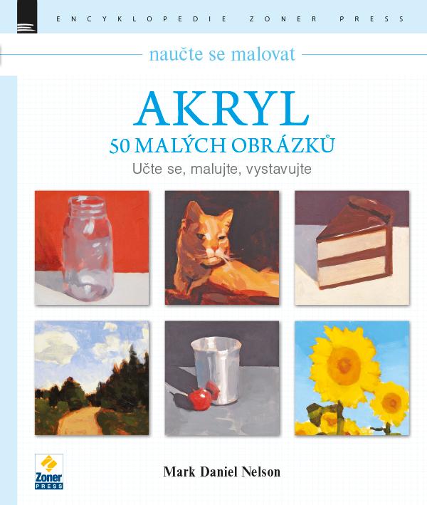 Naučte se malovat: Akryl – 50 malých obrázků - Učte se, malujte, vystavujte