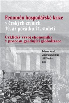 Fenomén hospodářské krize v českých zemích 19. až počátku 21. století - Cyklický vývoj ekonomiky v procesu gradující globalizace