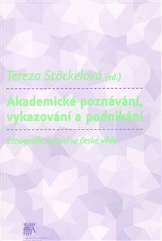 Akademické poznávání, vykazování a podnikání - Etnografie měnící se české vědy