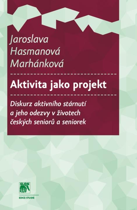 Aktivita jako projekt - Diskurz aktivního stárnutí a jeho odezvy v životech českých seniorů a seniorek