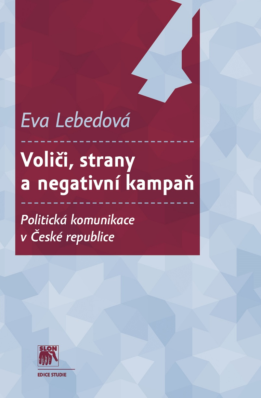 Voliči, strany a negativní kampaň - Politická komunikace v České republice