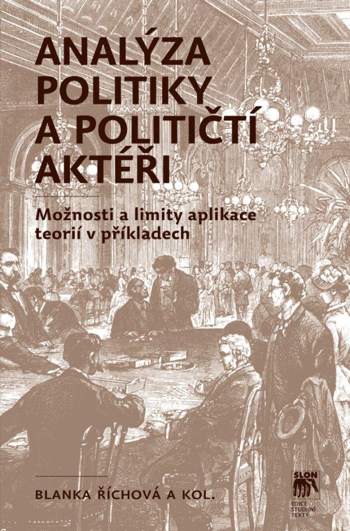 Analýza politiky a političtí aktéři - Možnosti a limity aplikace teorií v příkladech